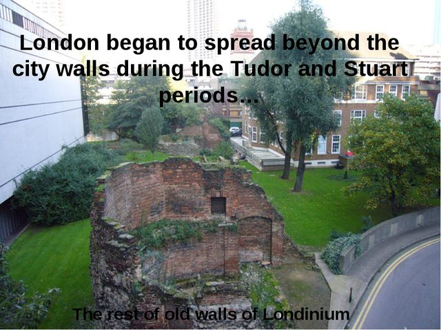 The rest of old walls of Londinium London began to spread beyond the city wal...