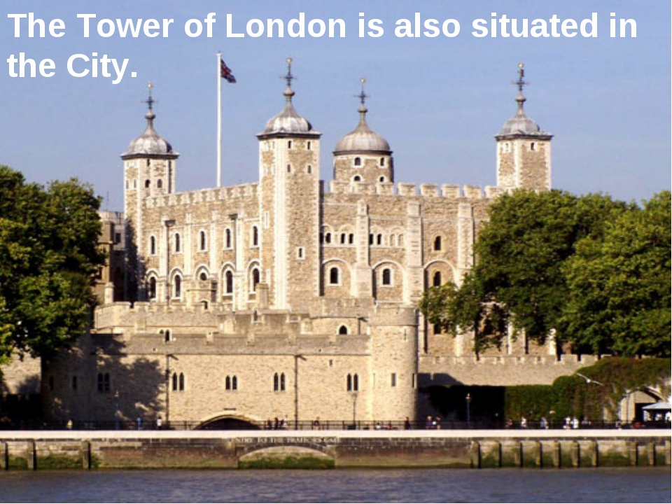 The Tower of London is also situated in the City.