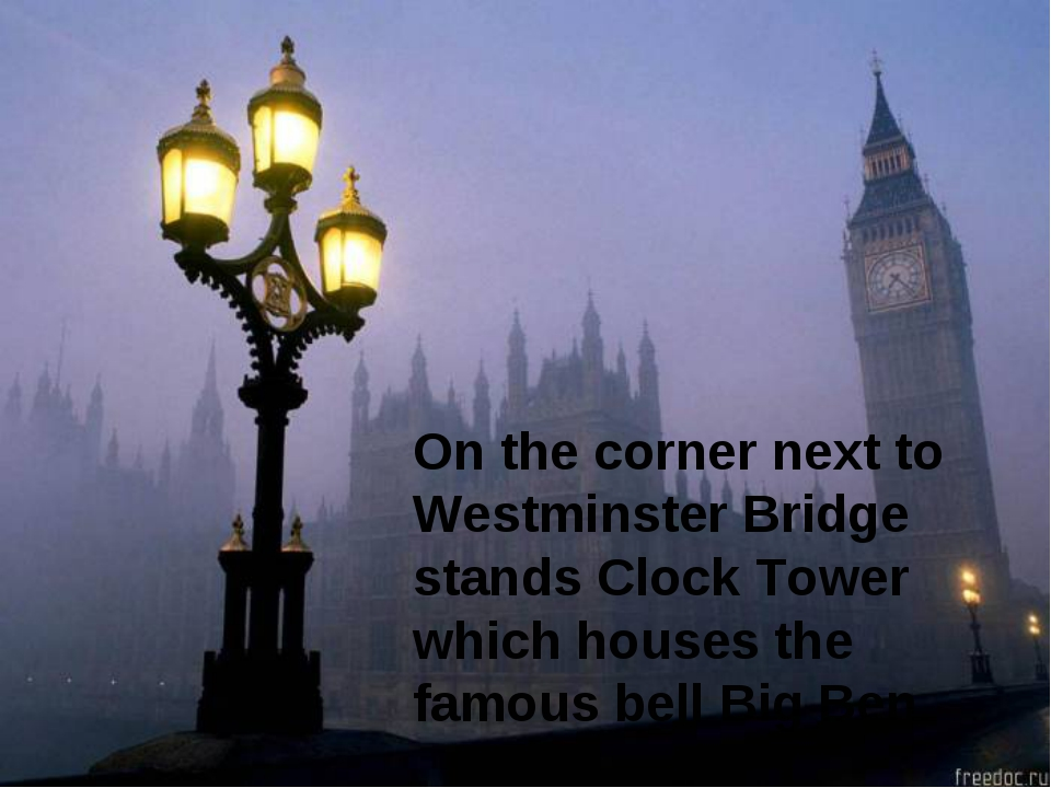 On the corner next to Westminster Bridge stands Clock Tower which houses the...
