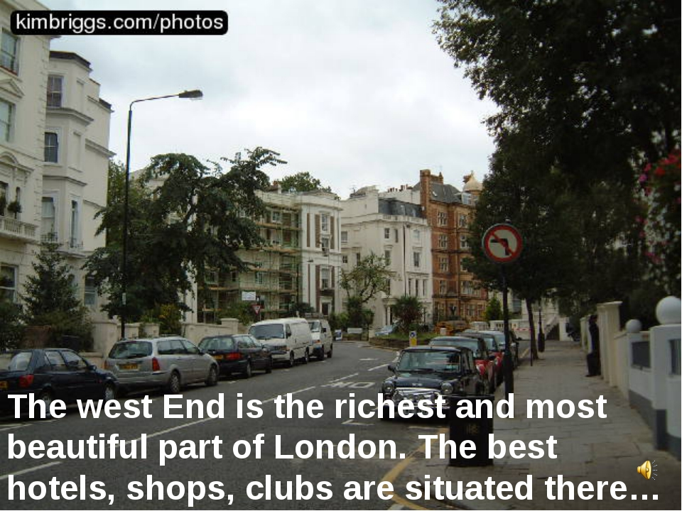 The west End is the richest and most beautiful part of London. The best hotel...