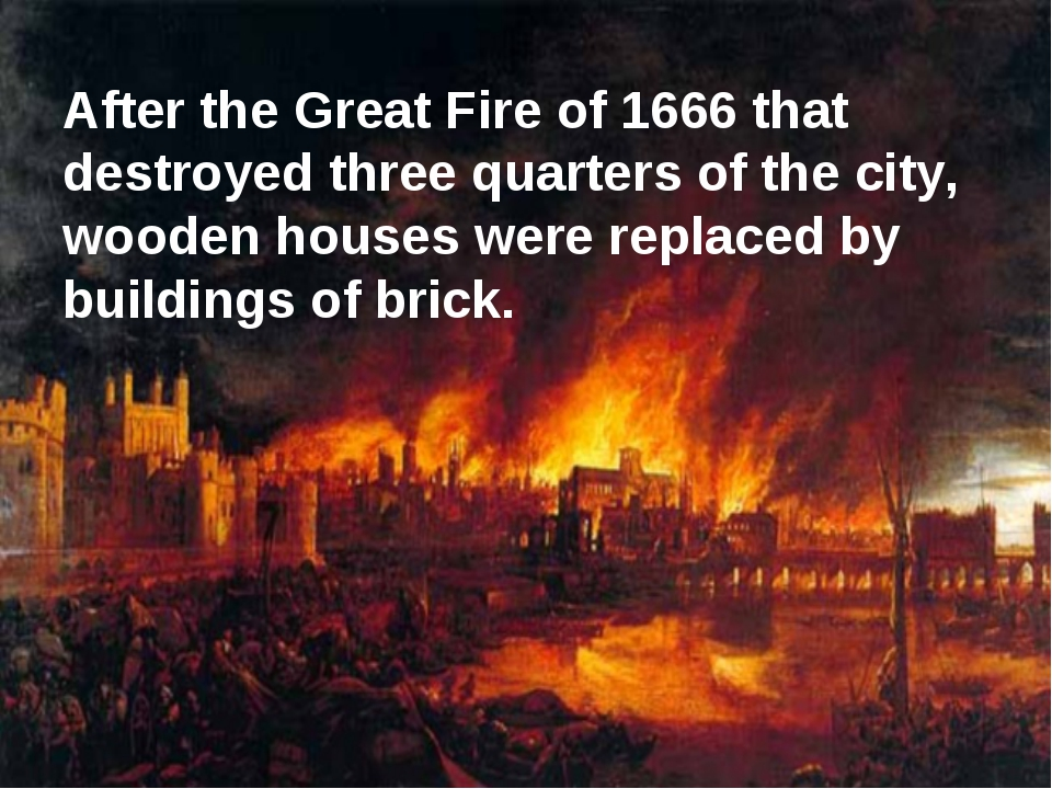After the Great Fire of 1666 that destroyed three quarters of the city, woode...