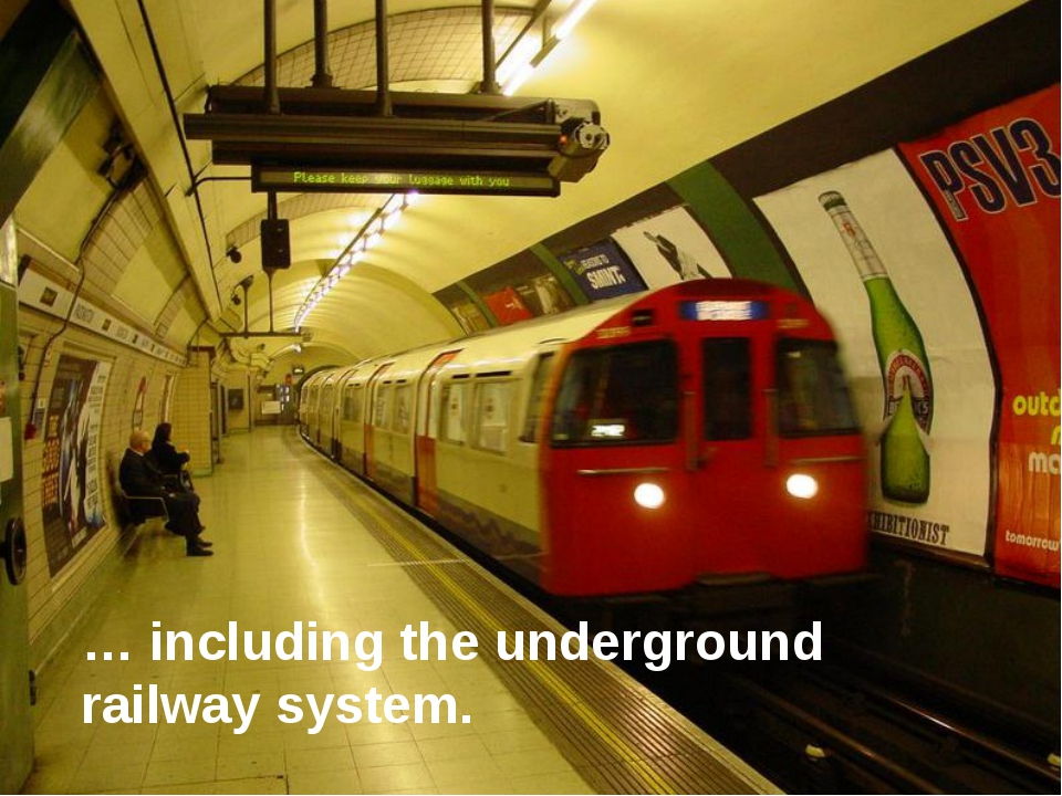 … including the underground railway system.