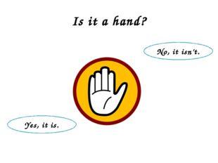 Is it a hand? No, it isn't. Yes, it is.