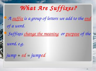 What Are Suffixes? A suffix is a group of letters we add to the end of a word