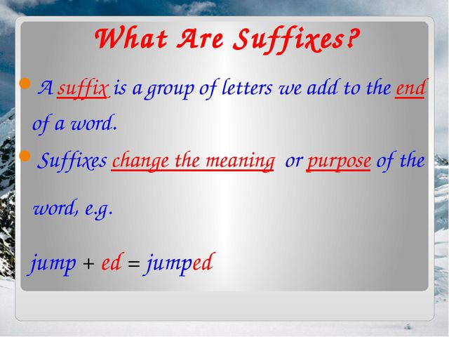 What Are Suffixes? A suffix is a group of letters we add to the end of a word...