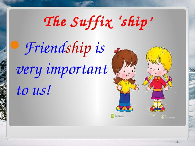 The Suffix 'ship' Friendship is very important to us!