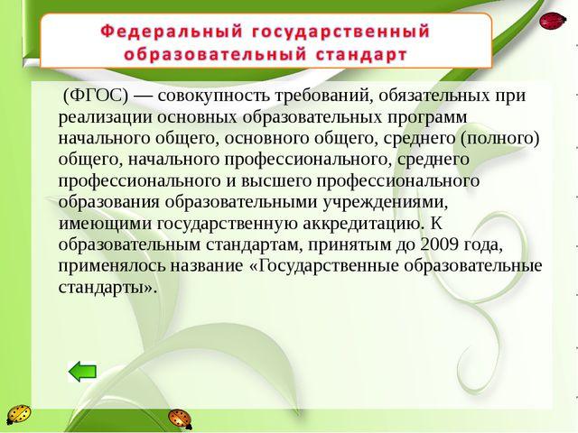 (ФГОС)— совокупность требований, обязательных при реализации основных обра...