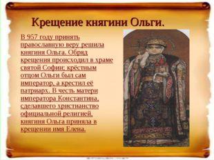 Крещение княгини Ольги. В 957 году принять православную веру решила княгиня О
