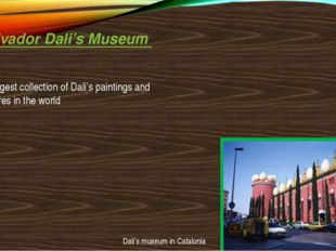 Salvador Dali's Museum The biggest collection of Dali's paintings and sculptu