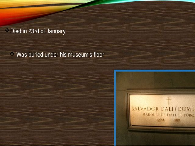 Died in 23rd of January Was buried under his museum's floor