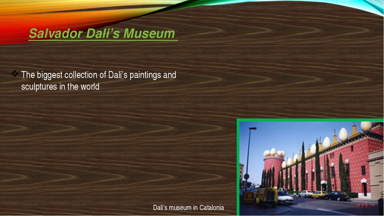 Salvador Dali's Museum The biggest collection of Dali's paintings and sculptu...