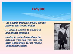 As a child, Dali was clever, but his parents can't control him. He always wa