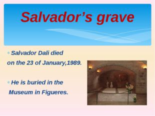 Salvador Dali died on the 23 of January,1989. He is buried in the Museum in F