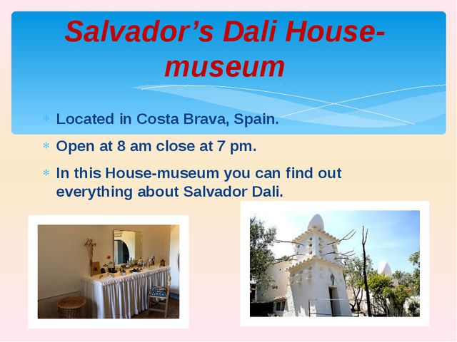 Located in Costa Brava, Spain. Open at 8 am close at 7 pm. In this House-muse...