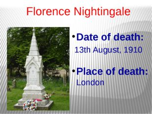 Florence Nightingale Date of death: 13th August, 1910 Place of death: London