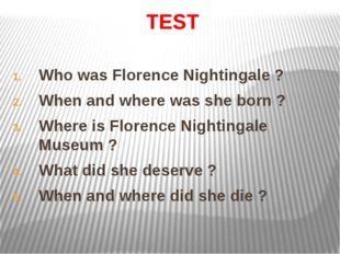 TEST Who was Florence Nightingale ? When and where was she born ? Where is Fl