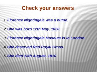 Check your answers Florence Nightingale was a nurse. She was born 12th May, 1