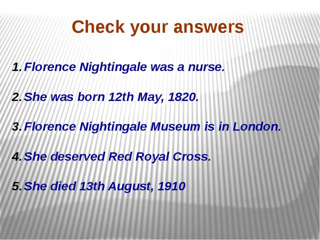 Check your answers Florence Nightingale was a nurse. She was born 12th May, 1...
