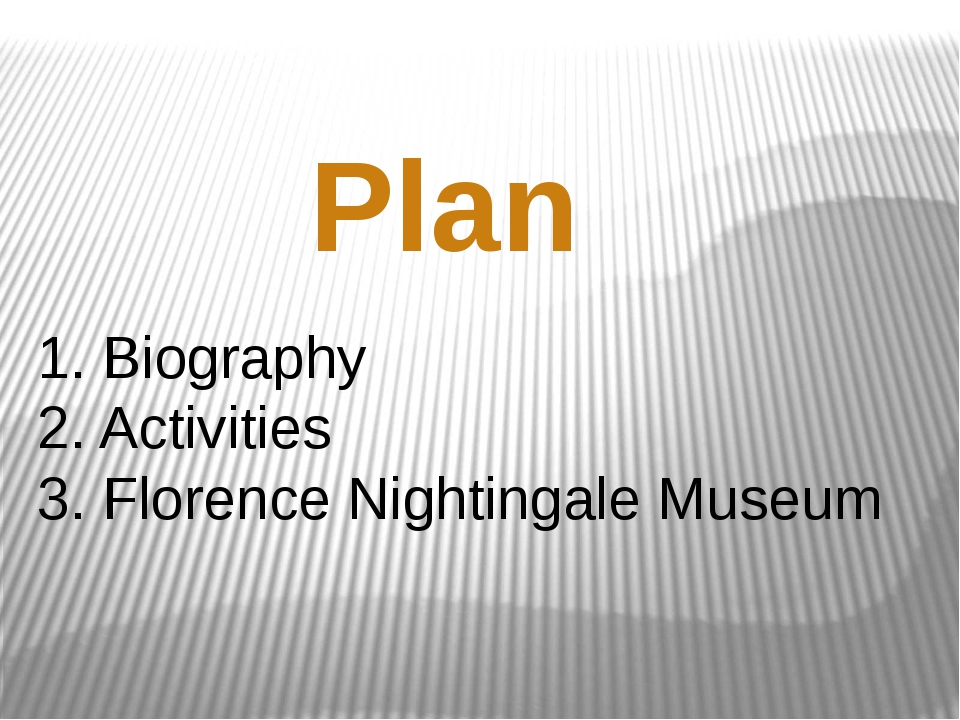 1. Biography 2. Activities 3. Florence Nightingale Museum Plan