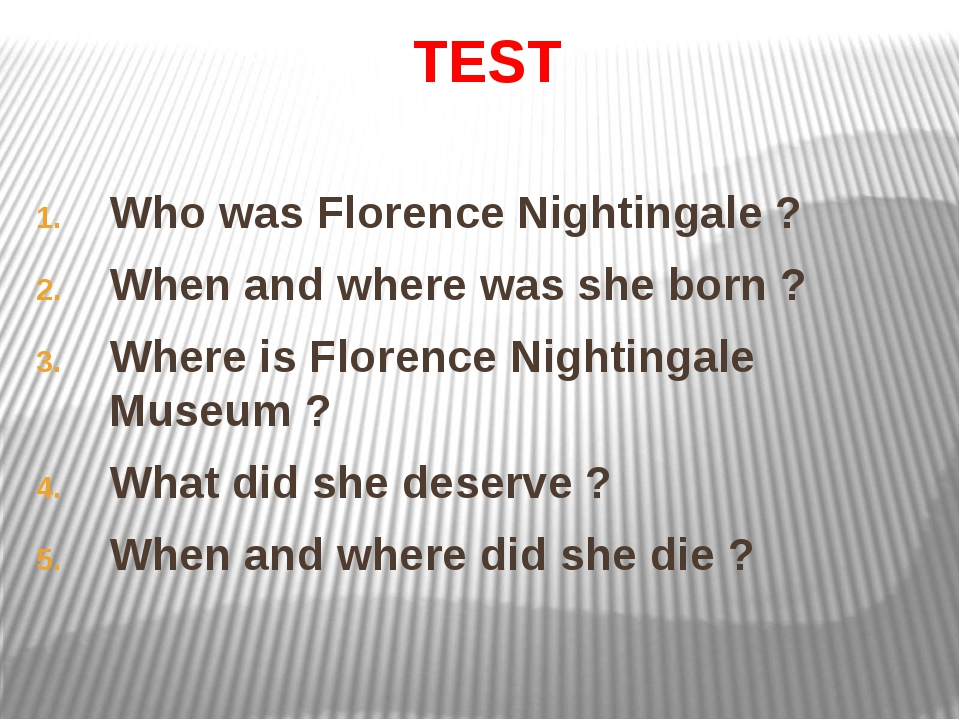 TEST Who was Florence Nightingale ? When and where was she born ? Where is Fl...