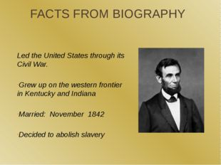 FACTS FROM BIOGRAPHY Led the United States through its Civil War. Grew up on