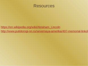 Resources https://en.wikipedia.org/wiki/Abraham_Lincoln http://www.putidorogi