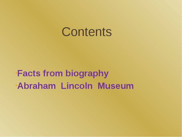Contents Facts from biography Abraham Lincoln Museum