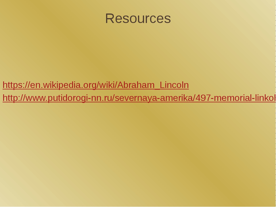 Resources https://en.wikipedia.org/wiki/Abraham_Lincoln http://www.putidorogi...