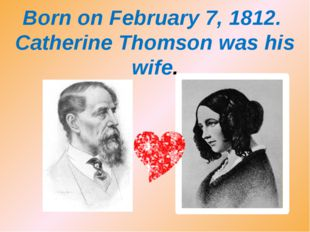 Born on February 7, 1812. Catherine Thomson was his wife.