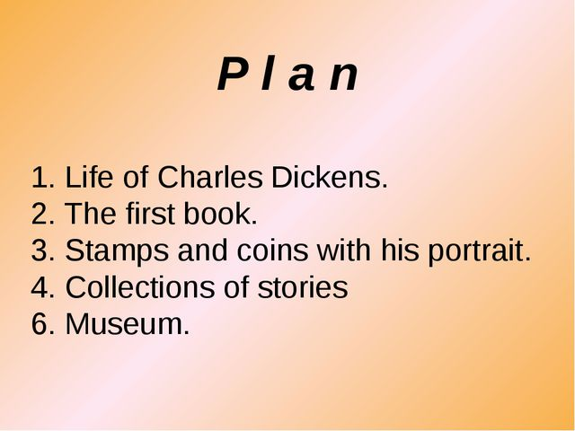 1. Life of Charles Dickens. 2. The first book. 3. Stamps and coins with his p...