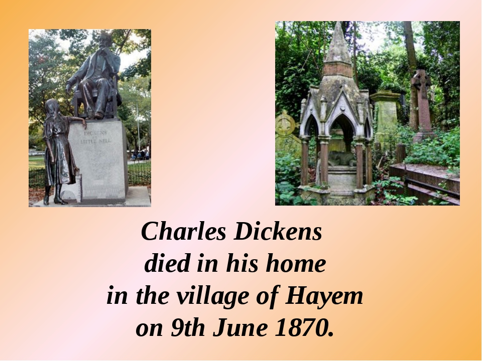 Charles Dickens died in his home in the village of Hayem on 9th June 1870.
