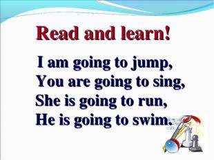 Read and learn! I am going to jump, You are going to sing, She is going to r