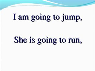I am going to jump, She is going to run,