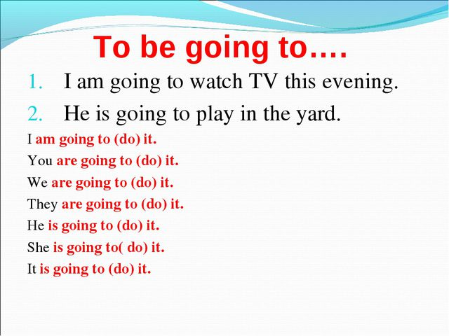 To be going to…. I am going to watch TV this evening. He is going to play in...