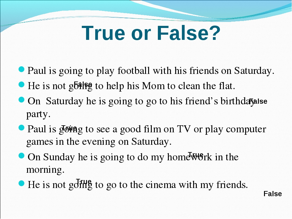 True or False? Paul is going to play football with his friends on Saturday....