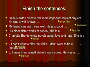 Finish the sentences. Isaac Newton discovered some important laws of physics.