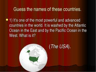 Guess the names of these countries. 1) It's one of the most powerful and adva