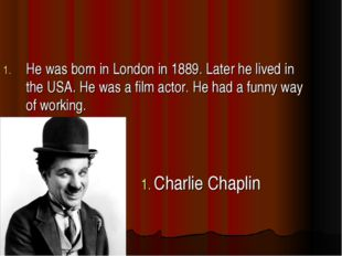 He was born in London in 1889. Later he lived in the USA. He was a film actor