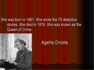 She was born in 1891. She wrote the 75 detective stories. She died in 1976. S