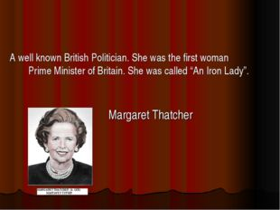 A well known British Politician. She was the first woman Prime Minister of Br