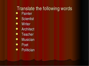 Translate the following words Painter Scientist Writer Architect Teacher Musi