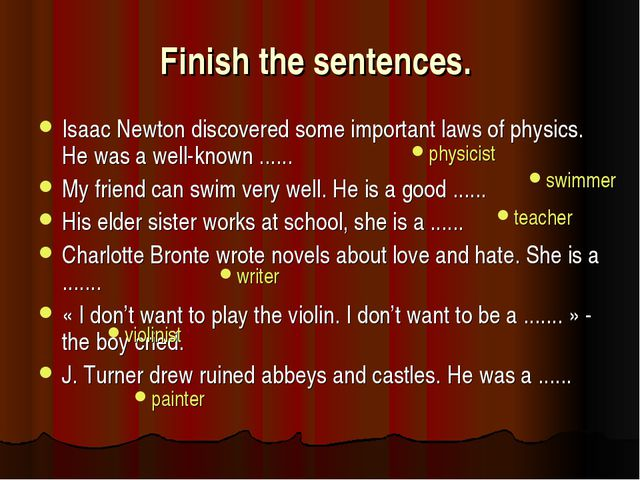 Finish the sentences. Isaac Newton discovered some important laws of physics....