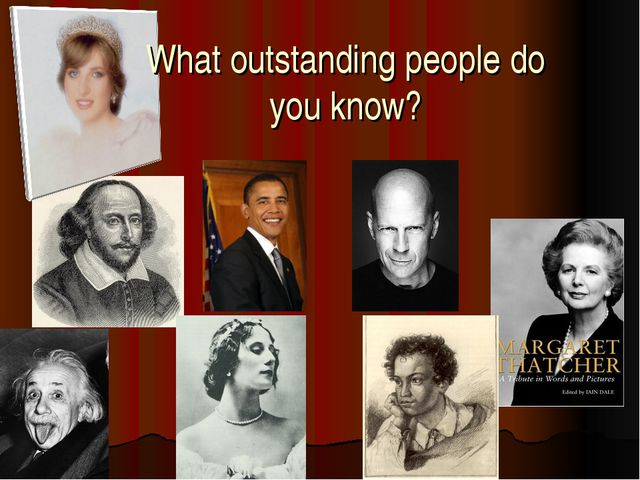 What outstanding people do you know?