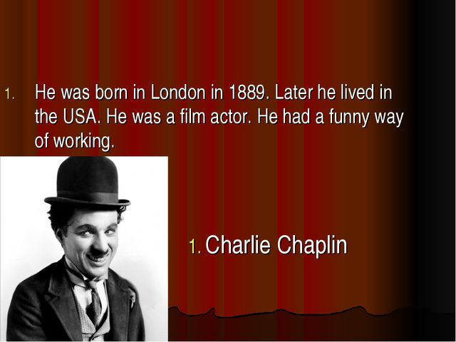 He was born in London in 1889. Later he lived in the USA. He was a film actor...