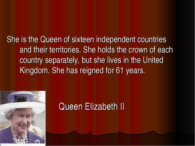 She is the Queen of sixteen independent countries and their territories. She...