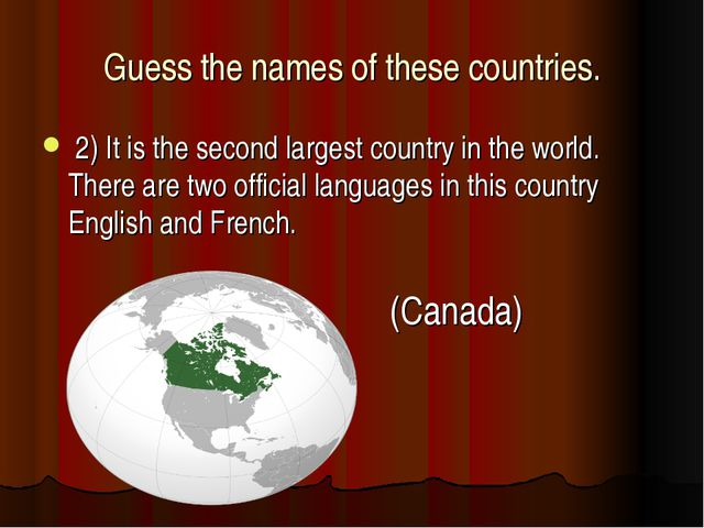 Guess the names of these countries. 2) It is the second largest country in th...
