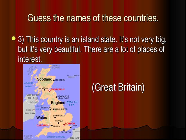 Guess the names of these countries. 3) This country is an island state. It's...