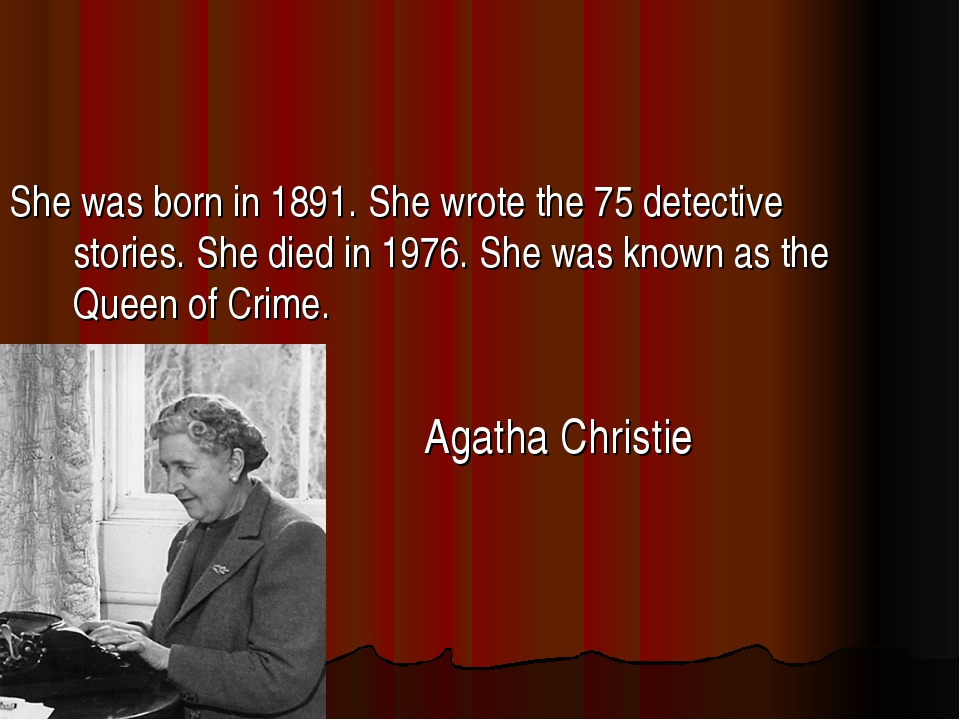 She was born in 1891. She wrote the 75 detective stories. She died in 1976. S...