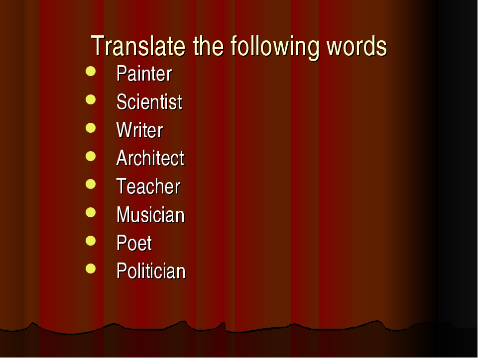 Translate the following words Painter Scientist Writer Architect Teacher Musi...