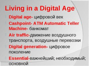 Living in a Digital Age Digital age- цифровой век Cashpoint- ATM Automatic Te